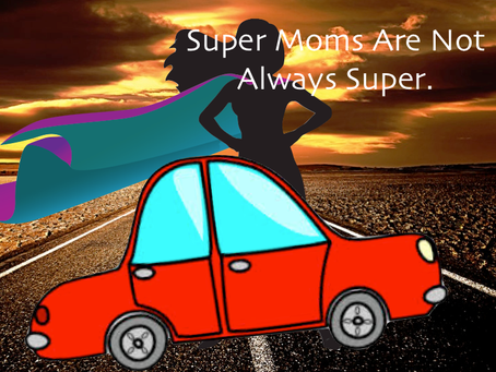 Not all Super Moms can be Super all the Time.  Or can they?