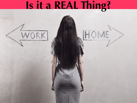 Work Life Balance - Is it a Real Thing?