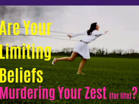 Are Your Limiting Beliefs Murdering Your Zest for LIFE?
