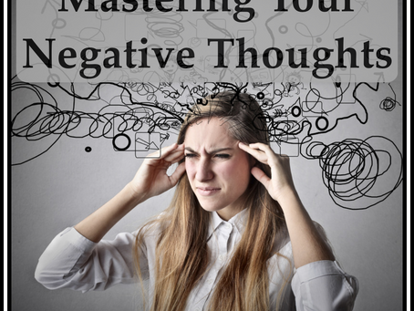 Mastering Your Negative Thoughts