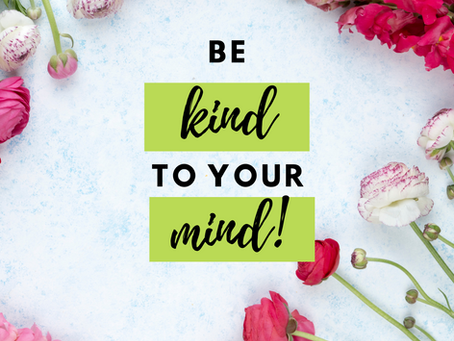 Be Kind to Your Mind!