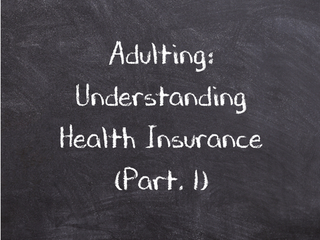 Adulting: Understanding Health Insurance (Pt. 1)