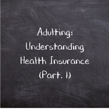 Adulting: Understanding Health Insurance (Pt. 1)