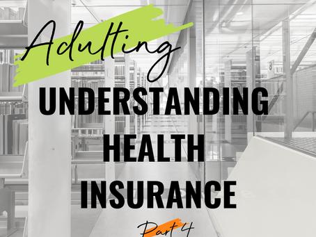 Adulting: Understanding Health Insurance (Pt. 4)