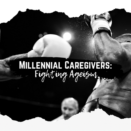Millennial Caregivers: Fighting Ageism