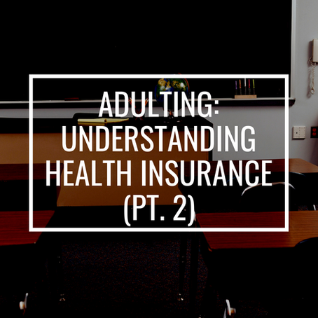 Adulting: Understanding Health Insurance (pt. 2)