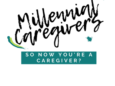 Millennial Caregivers: So now you're a caregiver?