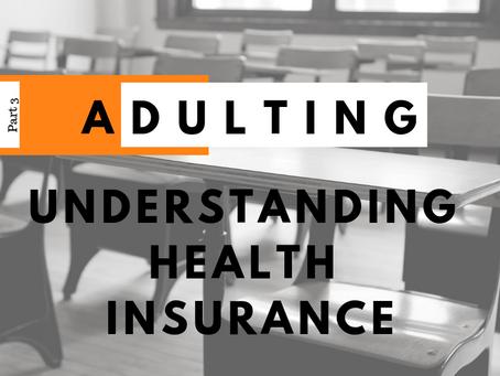 Adulting: Understanding Health Insurance (Pt. 3)