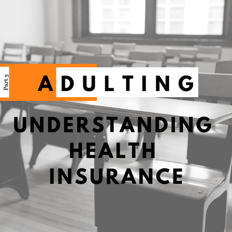 Adulting: Understanding Health Insurance (Pt. 3)