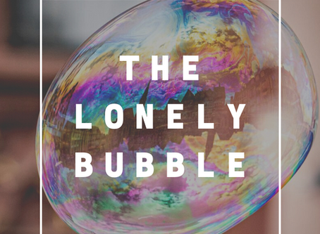 The Lonely Bubble: 3 Tips to Help