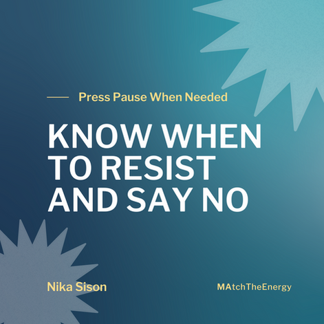 Press Pause: Know When to Resist and Say No
