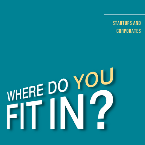 Startups and Corporates: Where Do You Fit In?