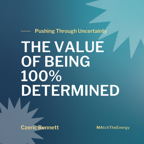 The Value Of Being 100% Determined