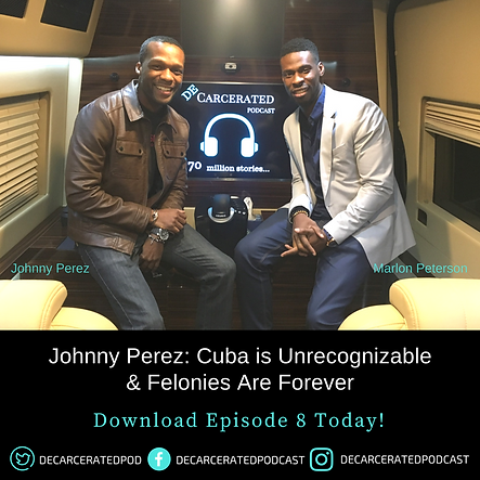 Johnny Perez: Cuba is Unrecognzable & Felonies are Forever