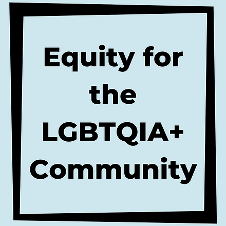 Equity for the LGBTQIA+ Community
