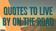 Quotes to Live by on the Road