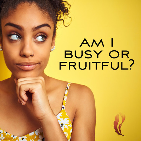 Am I Busy or Fruitful?