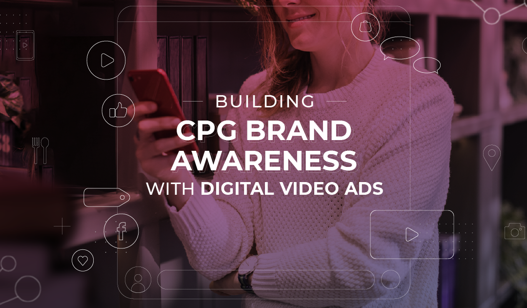 Blog   Building CPG Brand Awareness with Digital Video Ads