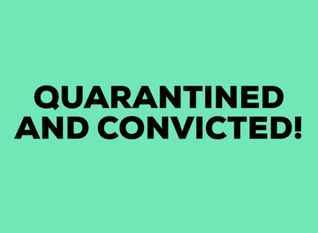QUARANTINED AND CONVICTED!