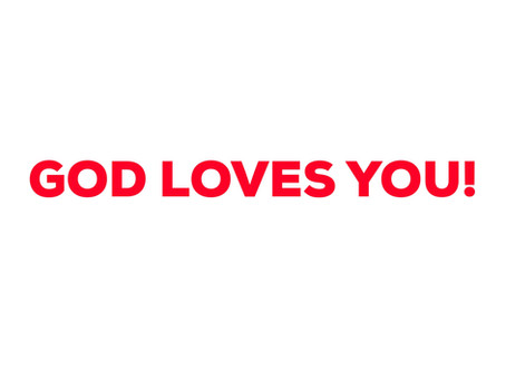 GOD LOVES YOU!