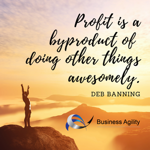 Profit is a byproduct of doing other things awesomely