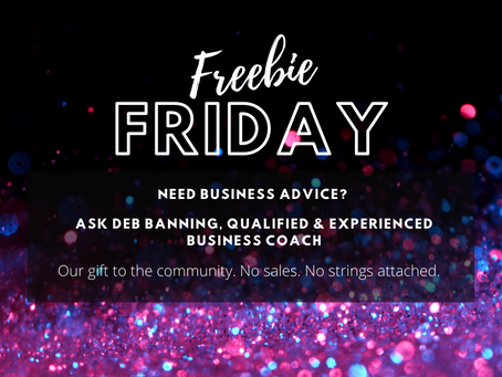 Introducing 'Freebie Friday' Business Coaching - Our Gift to Our Community During COVID-19