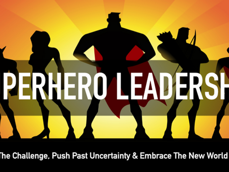 'Superhero Leadership' During Times of Crisis & Uncertainty