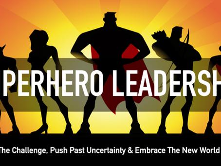 'Superhero Leadership' During Times of Crisis & Uncertainty