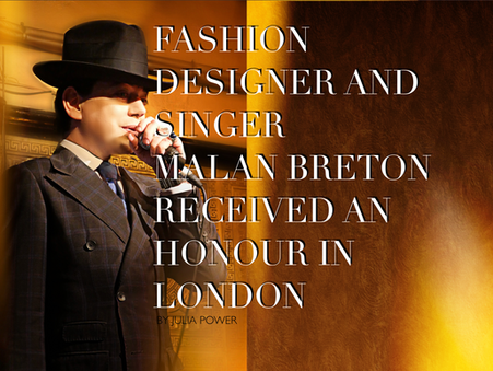 Fashion Designer and Singer            Malan Breton received an honour in London