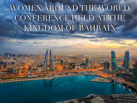 WOMEN AROUND THE WORLD CONFERENCE HELD AT THE KINGDOM OF BAHRAIN
