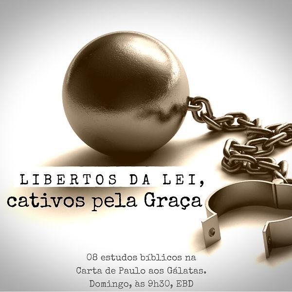 Libertos da Lei, Cativos da Graça
