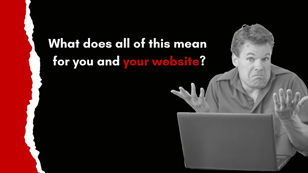 What does all of this mean for your website