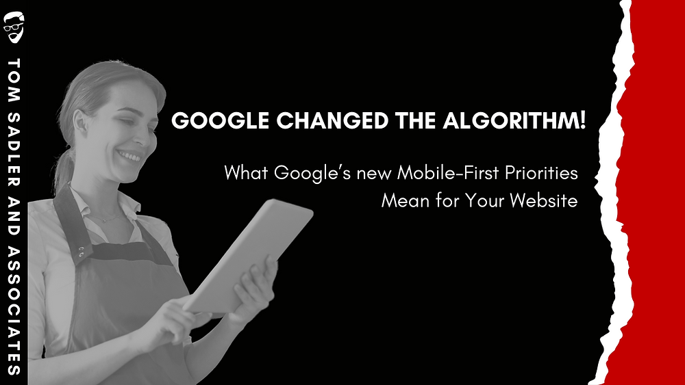 """""""Google Changed the Algorithm; what google's new mobile-first priorities mean for your website."""