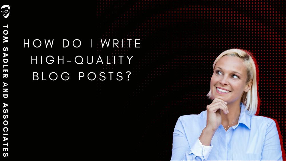 How do I write high-quality blog posts?