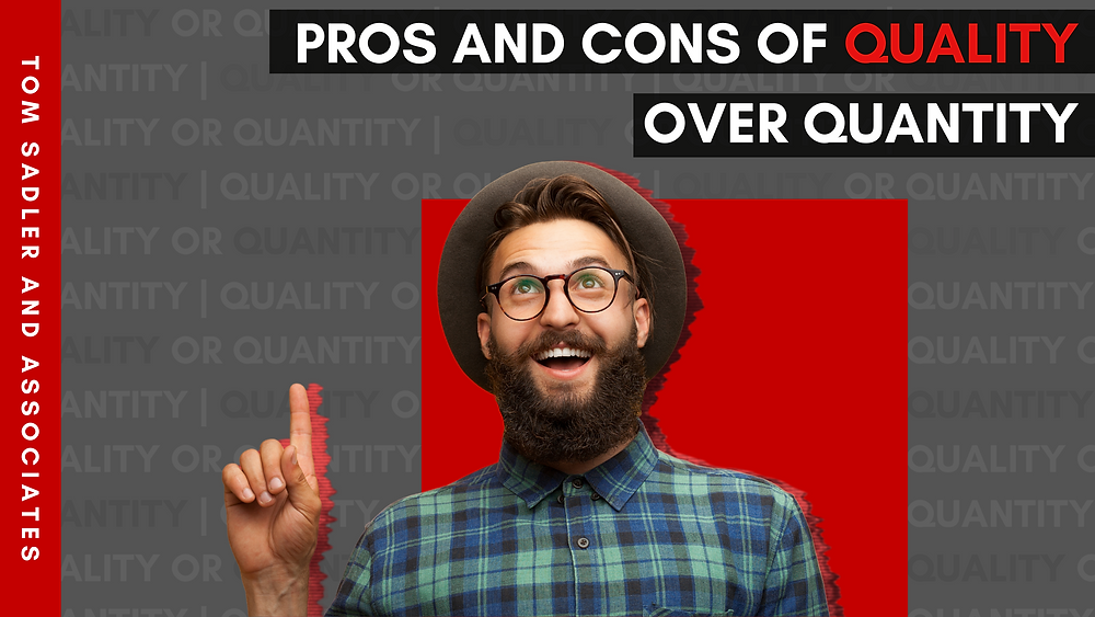 """Pros and Cons of Quality over Quantity"""