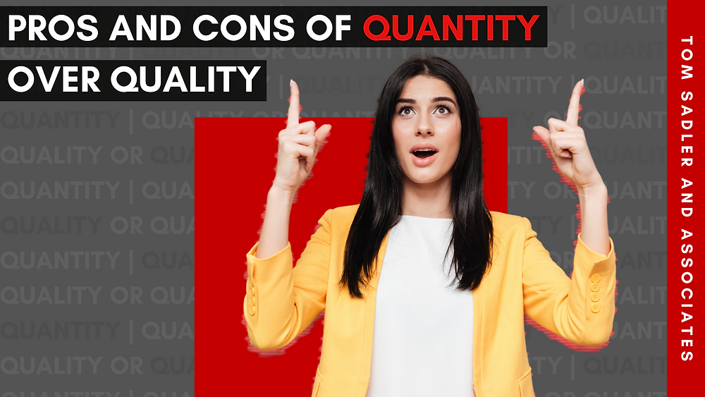 """Pros and Cons of Quantity over Quality"""