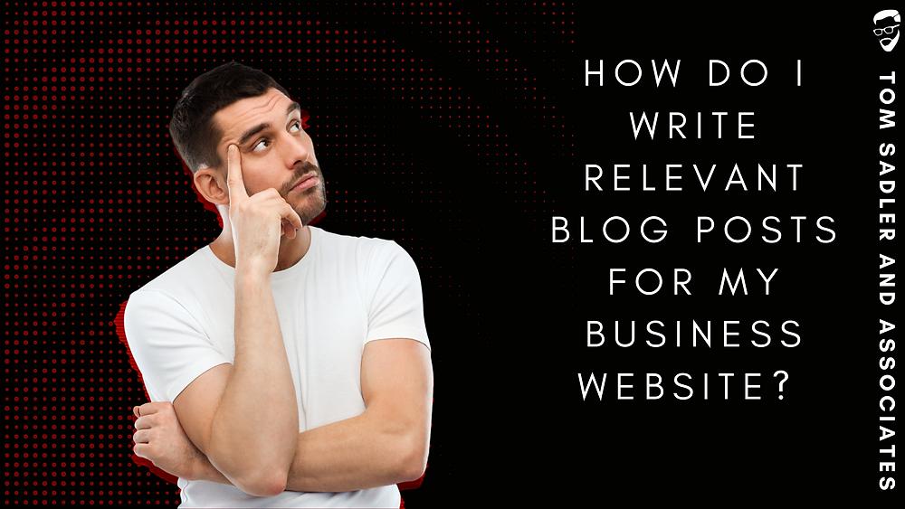 How do i write relevant blog posts for my website?