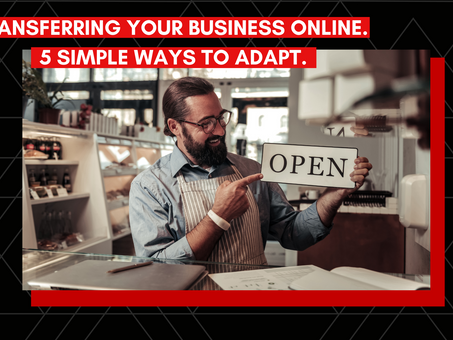 Transferring your business online. 5 Simple Ways to Adapt.