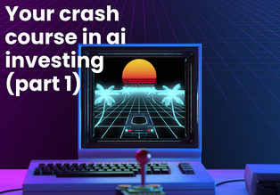 Your crash course in AI investing: Part 1