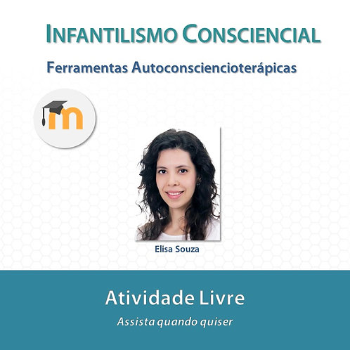 Infantilismo Consciencial: Ferramentas Autoconsciencioterápicas