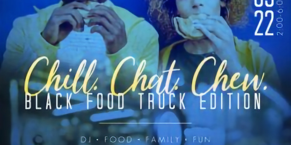 Chill. Chat. Chew. Black Food Truck Edition