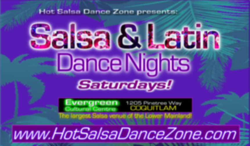 Hot Salsa Dance Zone presents... SALSA & LATIN DANCE NIGHTS SATURDAYS at EVERGREEN CULTURAL CENTRE, Coquitlam. Doors from 8:00 pm - 12:30 am. Spicy & trendy dance night every Saturday, featuring Dance lesson at 8:00 pm & Dance party featuring Salsa & Latin music including Salsa, Merengue, Bachata, Cha-cha-cha & more from 9 pm - 12:30 am. Music, lesson & entertainment with Hot Salsa Dance Zone. Step away from Skytrain. Cover $10 at the door. Free parking & Licensed. Visit www.HotSalsaDanceZone.com #SalsaCoquitlam #SalsaTricities #SalsaLowerMainland