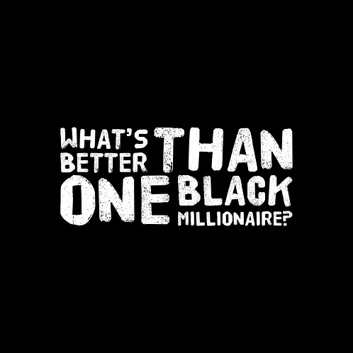 """What's  Better Than One Black Millionaire"" Tshirt"