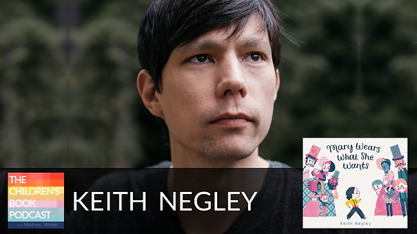 Keith Negley (The Children's Book Podcast #483)