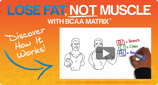 LOSE FAT NOT MUSCLE BCAA MATRIX
