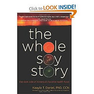 The Whole Soy Story- By Kaayla T Daniel