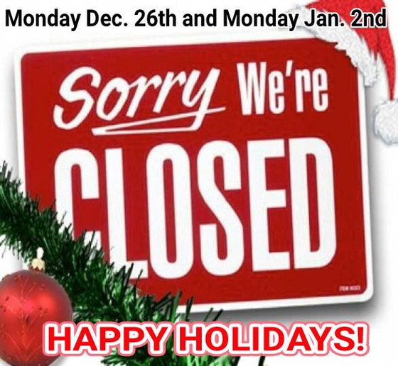 Closed for the holidays on 12/26 & 1/2