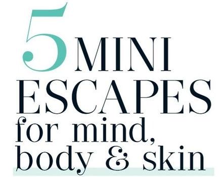 5 Mini Escapes for Mind, Body & Skin_edi
