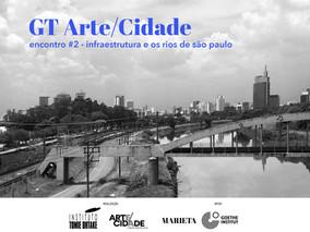 GT Arte/Cidade - linha metálica   Encontro#2 infraestrutura e os rios de São Paulo