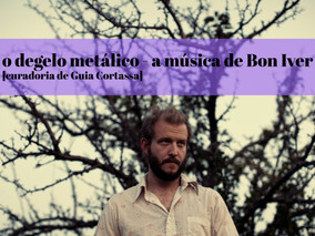 Audições Marieta   o degelo metálico - a música de Bon Iver